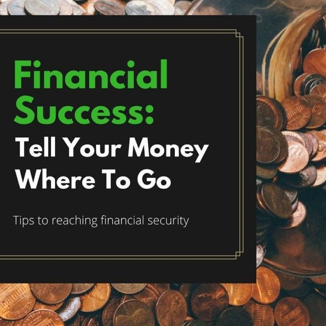 Financial SuccessTell Your Money Where To Go This financial serieshellip